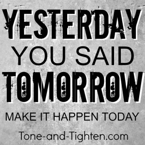 fitness-motivation-exercise-yesterday-you-said-tomorrow-tone-and-tighten
